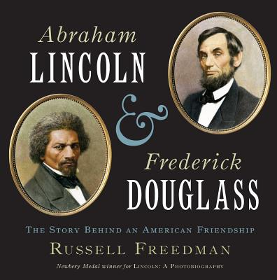 Abraham Lincoln and Frederick Douglass By Freedman, Russell