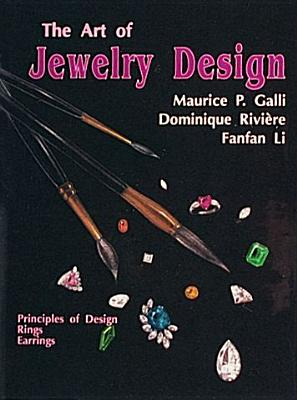 The Art of Jewelry Design By Galli, Maurice P./ Giambelli, Nina/ Riviere, Dominique/ Li, Fanfan
